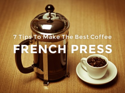 7 Tips To Make The Best Coffee — French Press