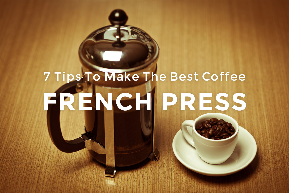 7 Tips To Make The Best Coffee French Press Rick